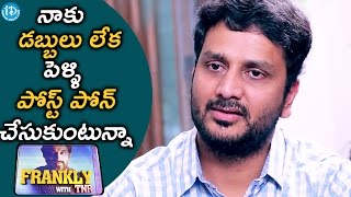 I Am Postponing My Marriage Due To Financial Crisis - Srinivas Avasarala || Frankly With TNR