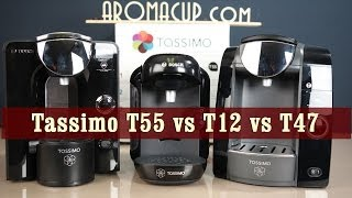 Tassimo T12 vs T47 vs T55 - Exclusive Review and Comparison