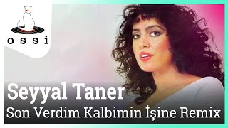 Seyyal Taner / Son Verdim Kalbimin İşine Remix