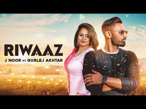Riwaaz | (Full HD) | J Noor Ft. Gurlej Akhtar  |  New Punjabi Songs 2018