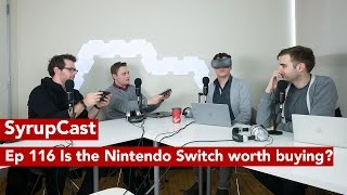 SyrupCast Ep  116 Is the Nintendo Switch worth buying?
