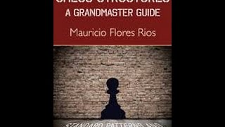 """Book Review: """"Chess Structures - A Grandmaster Guide"""" by GM Mauricio Flores Rios"""