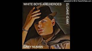 Gary Numan - White boys and heroes (DJ DaveG mix)