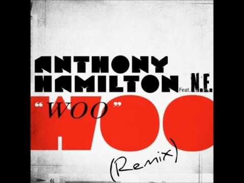 Anthony Hamilton Feat. N.E. --Woo (Remix)