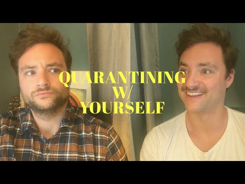 Quarantining w/ Yourself