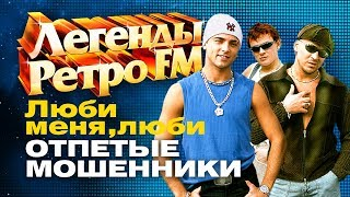 ЛЕГЕНДЫ РЕТРО FM  -  Отпетые мошенники  - Люби меня, люби - 1999