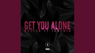 Maejor - Get You Alone (Feat. Jeremih)