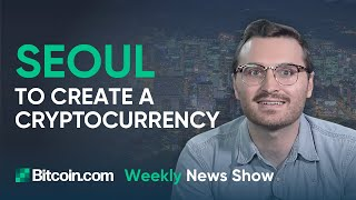 SEOUL, S.Korea Will Create a Cryptocurrency, Will there be KYC on Exchange.bitcoin.com? and more