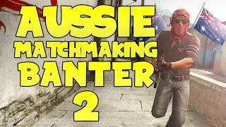 AUSSIE MATCHMAKING BANTER 2 (CS:GO Funny Moments)