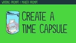 Writing Prompt: Create a Time Capsule