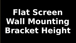 How To Determine Wall Height For Mounting TV Monitor Bracket