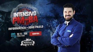 Intensivo PM BA - aula de Informática com Profº João Paulo - AO VIVO - Alfacon
