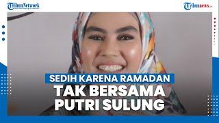 Lalui Ramadan 2021 Tak Bersama Putri Sulungnya, Kartika Putri Merasa Sedih