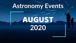 Dont Miss These Astronomy Events In The Month Of August 2020!