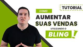 COMO AUMENTAR SUAS VENDAS UTILIZANDO O BLING - Como Máquina De Vendas!