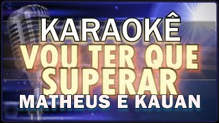 🎤 KARAOKÊ   VOU TER QUE SUPERAR (Matheus E Kauan Feat. Marília Mendonça)
