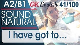 41/100 I have got to ... - Я должен... 🇺🇸 Разговорный английский язык   OK English