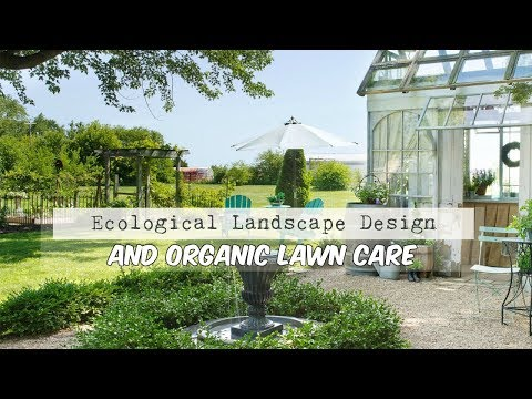 Ecological Landscape Design and Organic Lawn Care