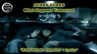 Duran Duran- What Happens Tomorrow (Subtitulado Esp.+ Lyrics)