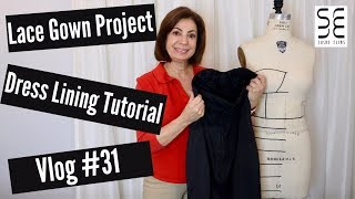 Dress Lining Tutorial - Lace Gown Project Vlog #31