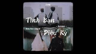TÌNH BẠN DIỆU KỲ - Amee x Ricky Star x Lăng LD   [ Lyric Video ]