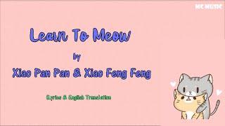 Learn To Meow by Xiao Pan Pan & Xiao Feng Feng [Lyrics & English Translation]