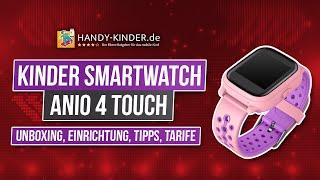 Die Kindersmartwatch Anio 4 Touch mit GPS Ortung - [unboxing, Einrichtung, Tipps, Tarife]