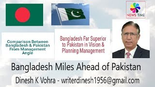 Pakistan Far Inferior to Bangladesh in Vision, Bangladesh Miles Ahead,  News Time, Dinesh K Vohra