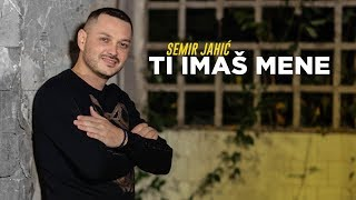 Semir Jahic - Ti imas mene (Official Video)