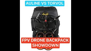 Auline Vs Torvol FPV Backpack Showdown