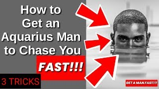 How to Get an Aquarius Man to Chase You Fast - 3 Tricks for How to Make an Aquarius Man Want You Bad