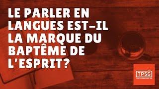 LE PARLER EN LANGUES EST-IL LA MARQUE DU BAPTÊME DE L'ESPRIT ?