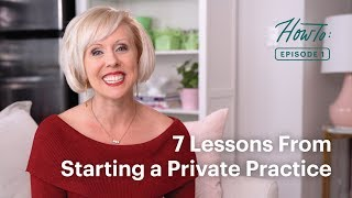 7 Lessons From Starting A Private Practice | How to Start Your Private Practice Episode 1