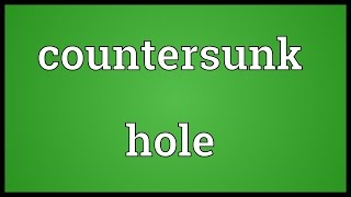 Countersunk hole Meaning