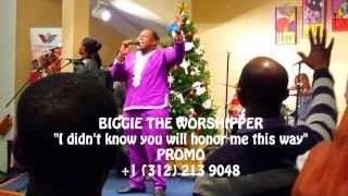 I didnt know you will honor me this way - Biggie The Worshipper - Promo