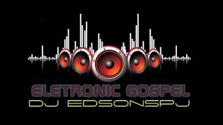SET ELETRO GOSPEL VOL 2 DJ EDSONSPJ