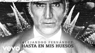 Alejandro Fernández - Hasta En Mis Huesos (Lyric Video)