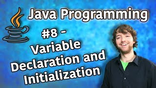 Java Programming Tutorial 8 - Variable Declaration and Initialization