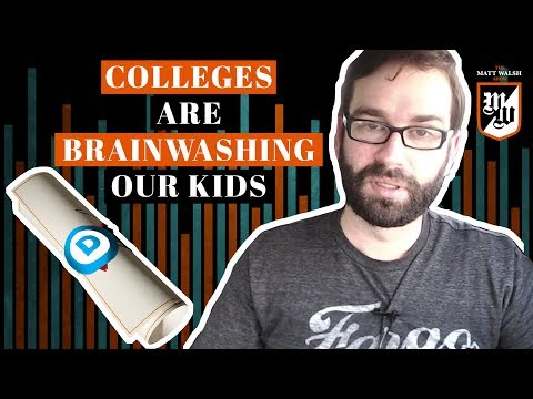 Colleges Are Brainwashing Our Kids, and We Are Paying Them To Do It | The Matt Walsh Show Ep. 13