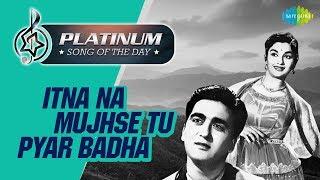 Platinum song of the day | Itna Na Mujhse Tu Pyar Badha