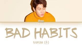 SHAUN (숀) – Bad Habits (습관) (Han Rom Eng) Color Coded Lyrics/한국어 가사
