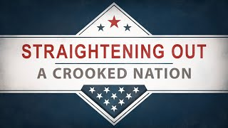 Straightening Out a Crooked Nation
