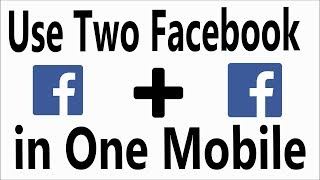 Two Facebook Messenger in One Phone 2017 - Use Two Different Facebook Accounts on One Android Device