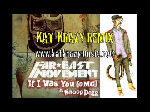 Far East Movement - If I Was You feat. Snoop Dog (Kat Krazy Remix)