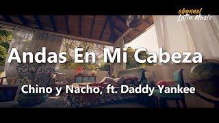 Andas en mi cabeza (Lyrics / Letra) - Chino y Nacho, ft. Daddy Yankee. Channel Latin Music