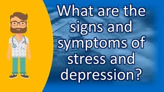 What are the signs and symptoms of stress and depression ? | BEST Health Channel & Answers