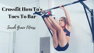 Toes To Bar | Crossfit How-To's | Sarah Grace Fitness