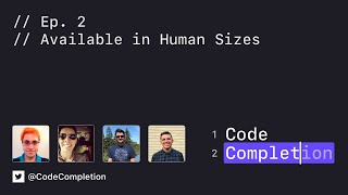 Code Completion Episode 2: Available in Human Sizes