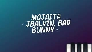 MOJAITA - J BALVIN, BAD BUNNY - LYRICS (LETRA)