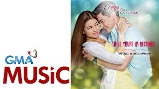 To Be Yours I'm Destined | Denise Barbacena | Official Lyric Video | Destined To Be Yours Theme Song